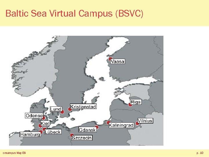 Baltic Sea Virtual Campus (BSVC) oncampus May 09 p. 10