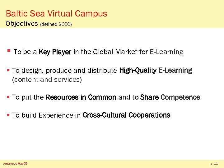 Baltic Sea Virtual Campus Objectives (defined 2000) § To be a Key Player in