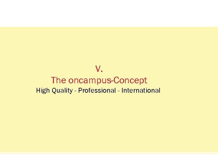Status Quo: Das Netzwerkvisual. V. The oncampus-Concept High Quality - Professional - International oncampus