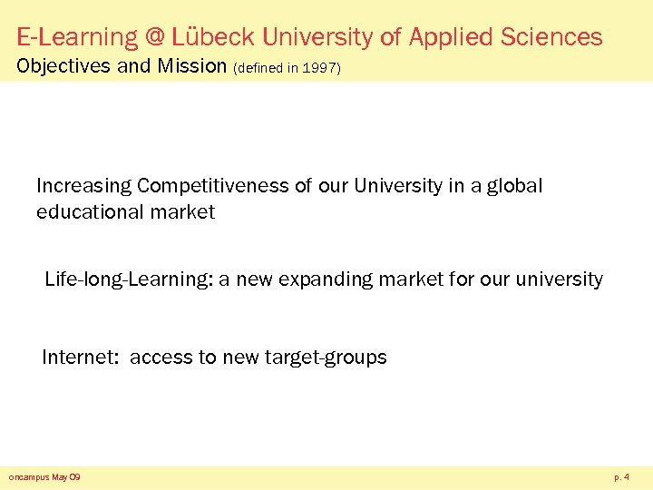E-Learning @ Lübeck University of Applied Sciences Objectives and Mission (defined in 1997) Increasing