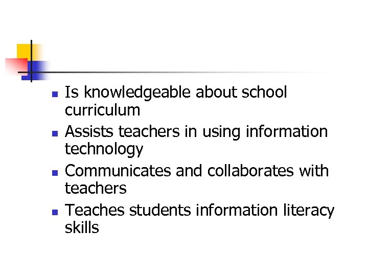 n n Is knowledgeable about school curriculum Assists teachers in using information technology Communicates