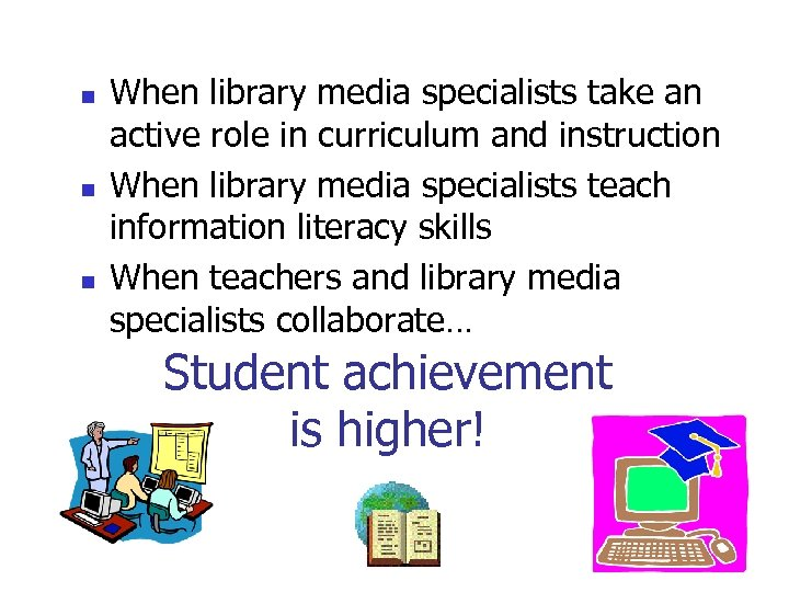 n n n When library media specialists take an active role in curriculum and