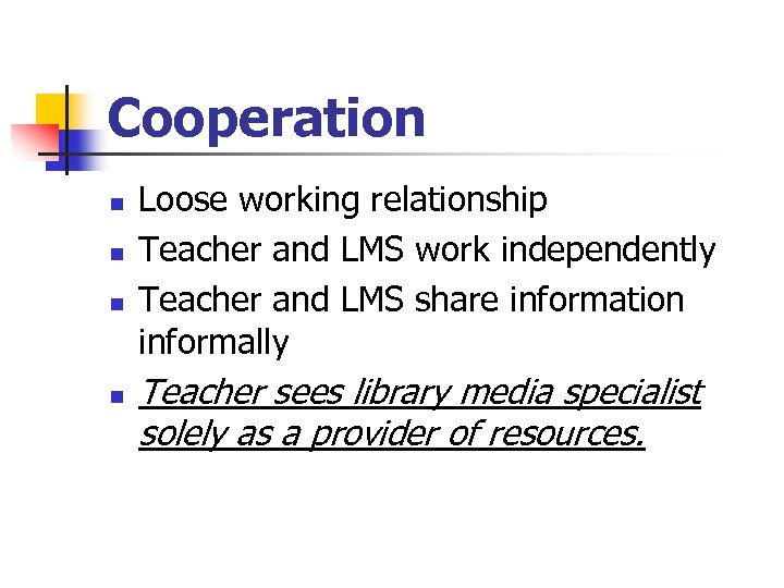 Cooperation n n Loose working relationship Teacher and LMS work independently Teacher and LMS