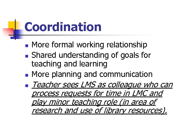 Coordination n n More formal working relationship Shared understanding of goals for teaching and