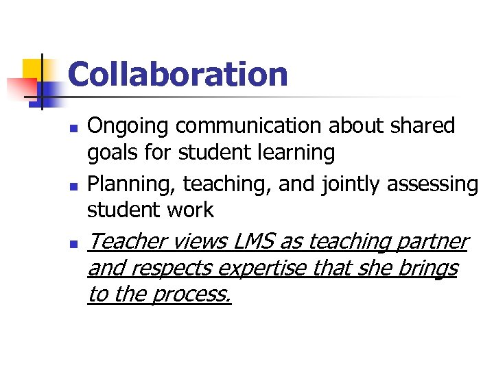 Collaboration n Ongoing communication about shared goals for student learning Planning, teaching, and jointly