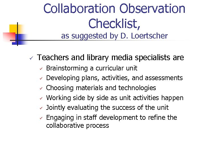 Collaboration Observation Checklist, as suggested by D. Loertscher ü Teachers and library media specialists