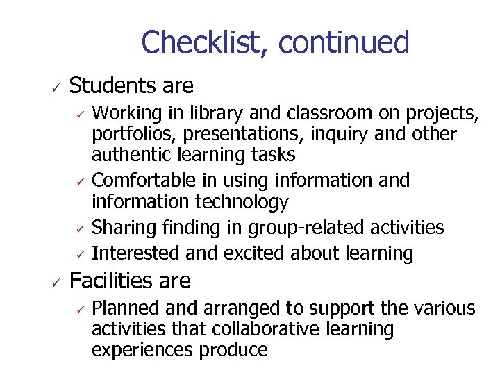 Checklist, continued ü Students are ü ü ü Working in library and classroom on