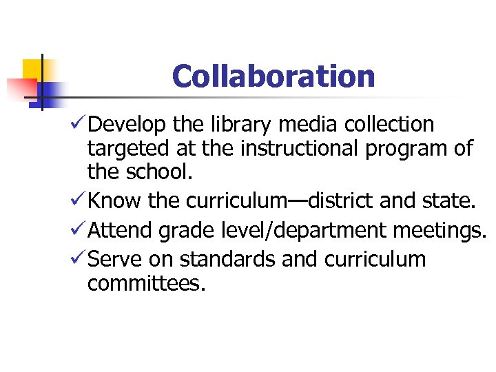 Collaboration ü Develop the library media collection targeted at the instructional program of the