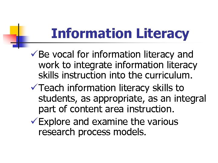 Information Literacy ü Be vocal for information literacy and work to integrate information literacy