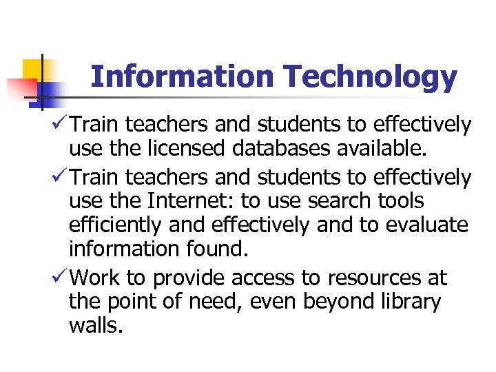 Information Technology ü Train teachers and students to effectively use the licensed databases available.