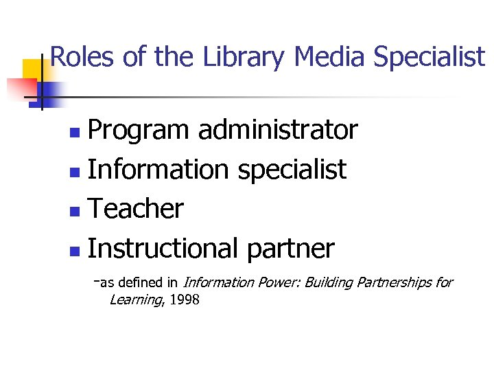 Roles of the Library Media Specialist Program administrator n Information specialist n Teacher n