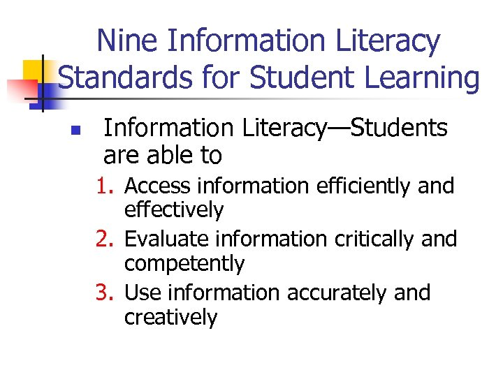 Nine Information Literacy Standards for Student Learning n Information Literacy—Students are able to 1.