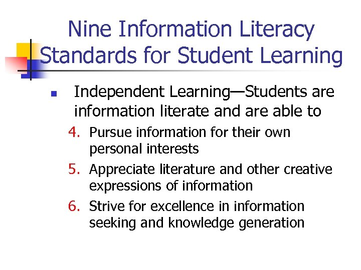 Nine Information Literacy Standards for Student Learning n Independent Learning—Students are information literate and