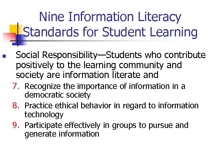 Nine Information Literacy Standards for Student Learning n Social Responsibility—Students who contribute positively to