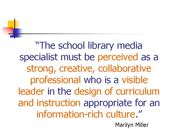 """The school library media specialist must be perceived as a strong, creative, collaborative professional"