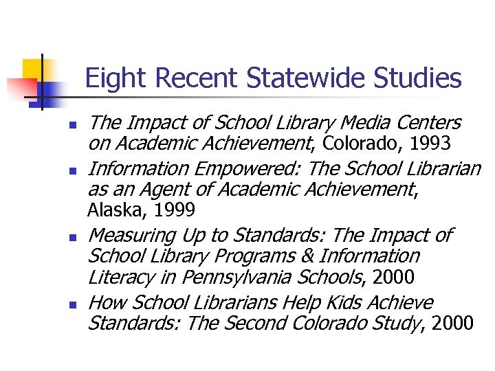 Eight Recent Statewide Studies n n The Impact of School Library Media Centers on