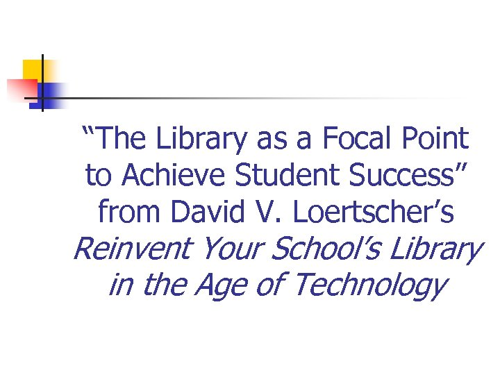 """The Library as a Focal Point to Achieve Student Success"" from David V. Loertscher's"