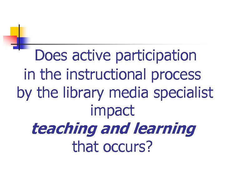 Does active participation in the instructional process by the library media specialist impact