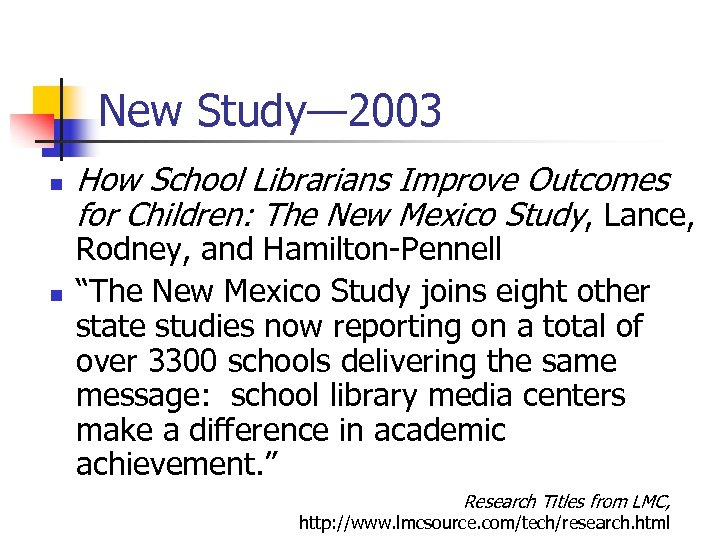 New Study— 2003 n n How School Librarians Improve Outcomes for Children: The New