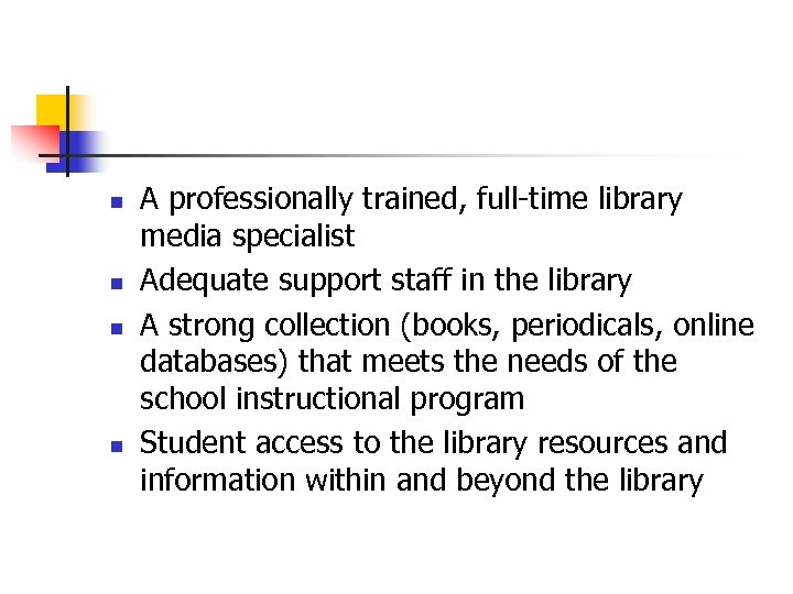 n n A professionally trained, full-time library media specialist Adequate support staff in the