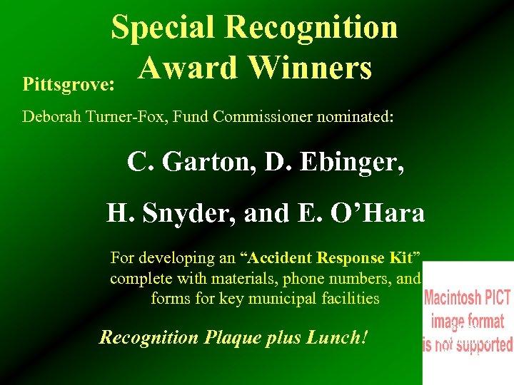 Special Recognition Award Winners Pittsgrove: Deborah Turner-Fox, Fund Commissioner nominated: C. Garton, D. Ebinger,