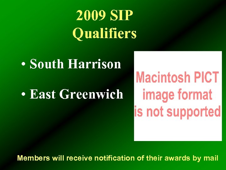 2009 SIP Qualifiers • South Harrison • East Greenwich Members will receive notification of
