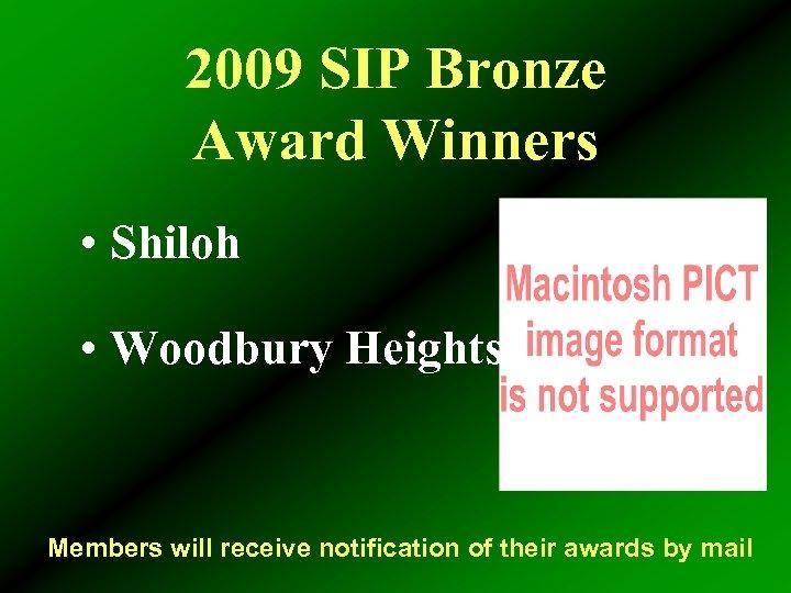 2009 SIP Bronze Award Winners • Shiloh • Woodbury Heights Members will receive notification