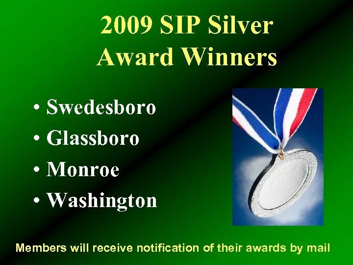 2009 SIP Silver Award Winners • Swedesboro • Glassboro • Monroe • Washington Members