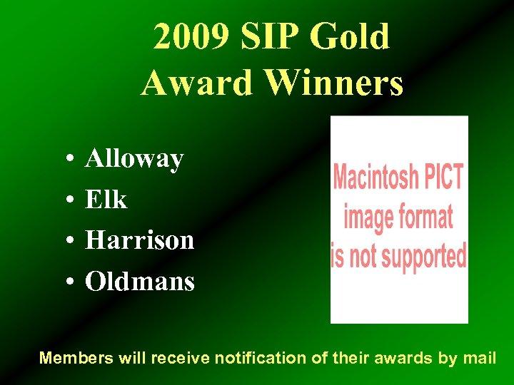 2009 SIP Gold Award Winners • • Alloway Elk Harrison Oldmans Members will receive