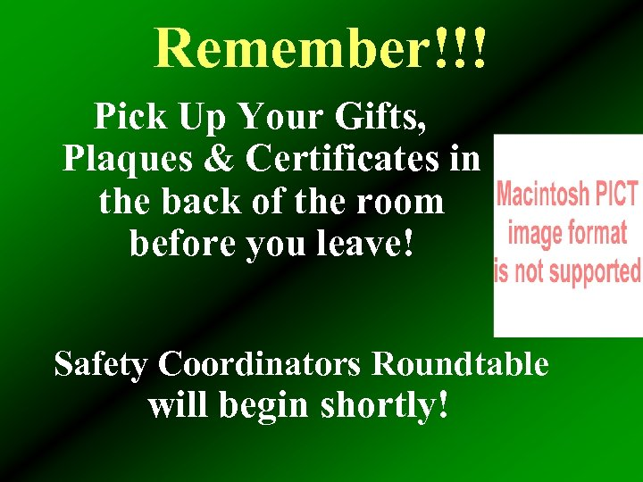 Remember!!! Pick Up Your Gifts, Plaques & Certificates in the back of the room