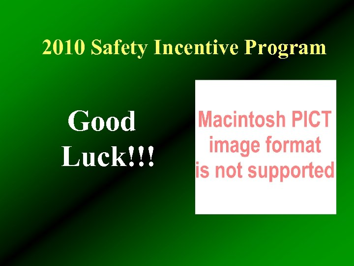 2010 Safety Incentive Program Good Luck!!!