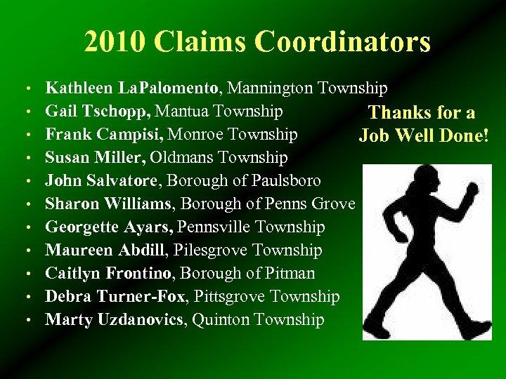 2010 Claims Coordinators • Kathleen La. Palomento, Mannington Township • Gail Tschopp, Mantua Township