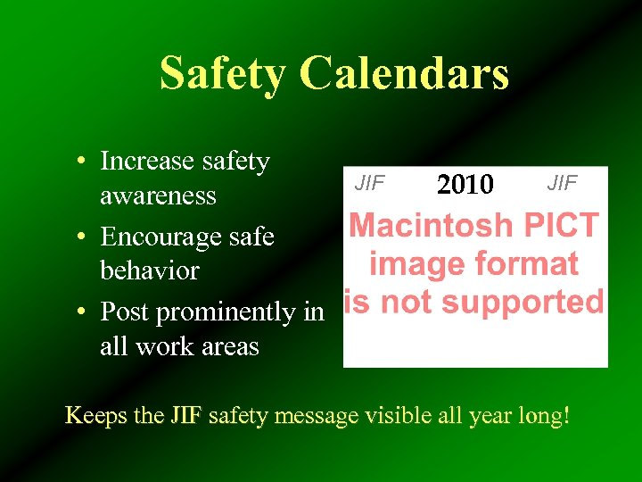 Safety Calendars • Increase safety awareness • Encourage safe behavior • Post prominently in