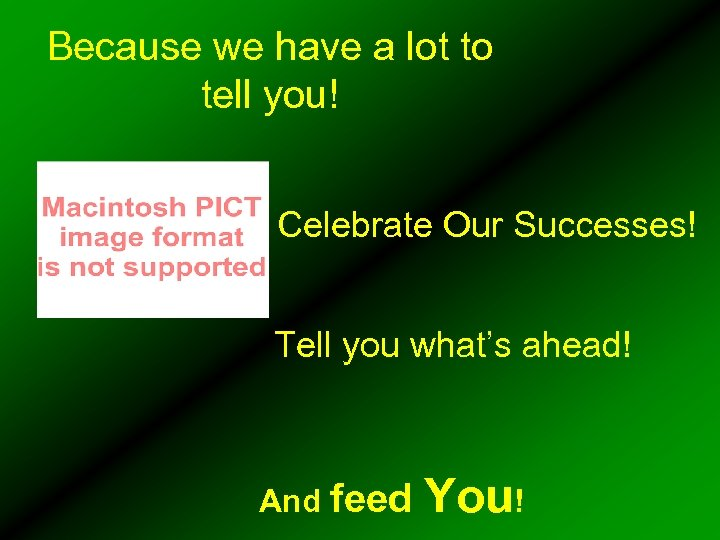 Because we have a lot to tell you! Celebrate Our Successes! Tell you what's