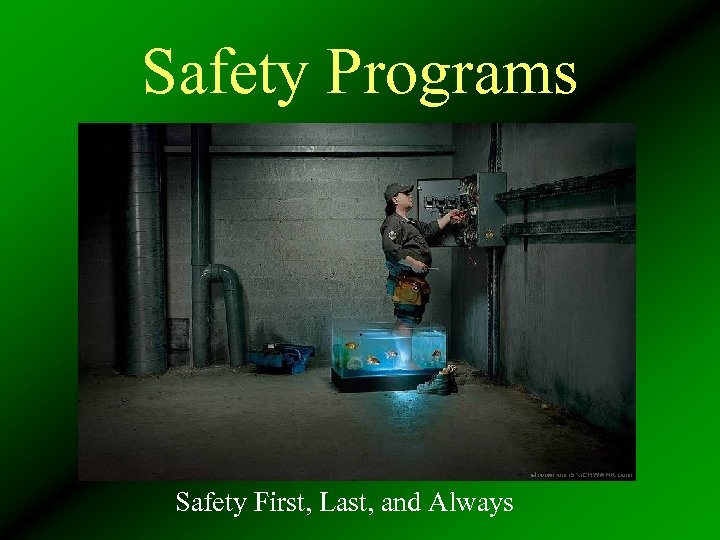 Safety Programs Safety First, Last, and Always