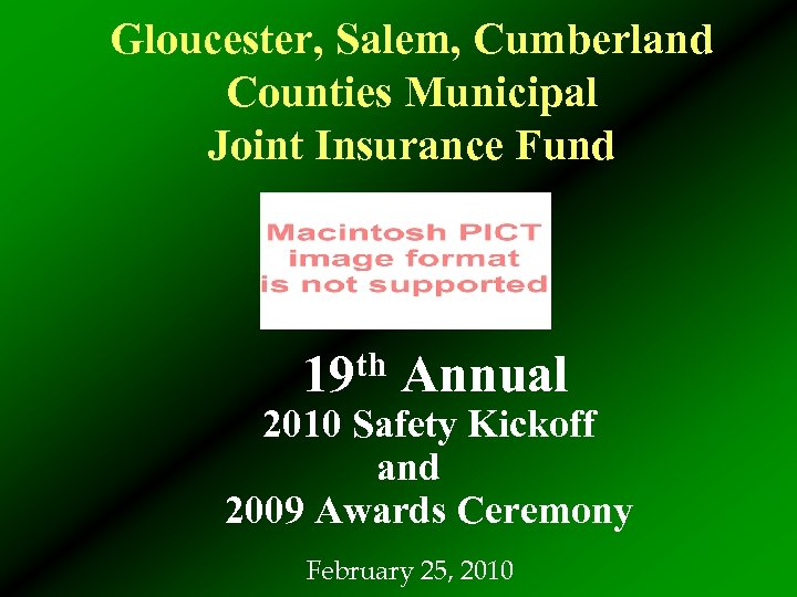 Gloucester, Salem, Cumberland Counties Municipal Joint Insurance Fund th 19 Annual 2010 Safety Kickoff