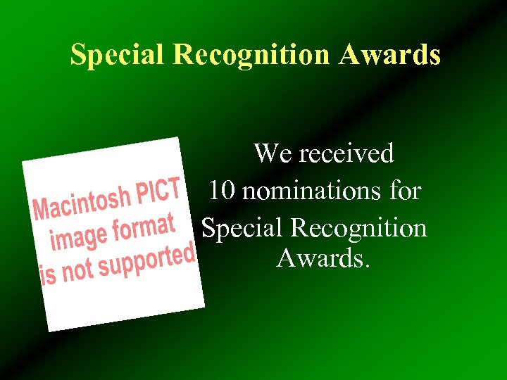 Special Recognition Awards We received 10 nominations for Special Recognition Awards.