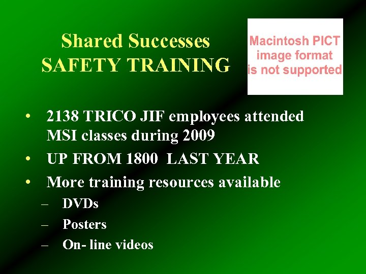 Shared Successes SAFETY TRAINING • 2138 TRICO JIF employees attended MSI classes during 2009