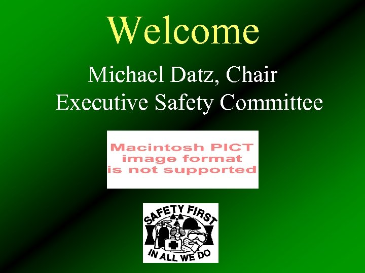 Welcome Michael Datz, Chair Executive Safety Committee
