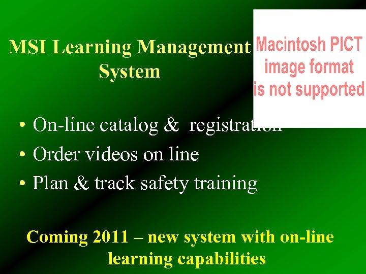 MSI Learning Management System • On-line catalog & registration • Order videos on line
