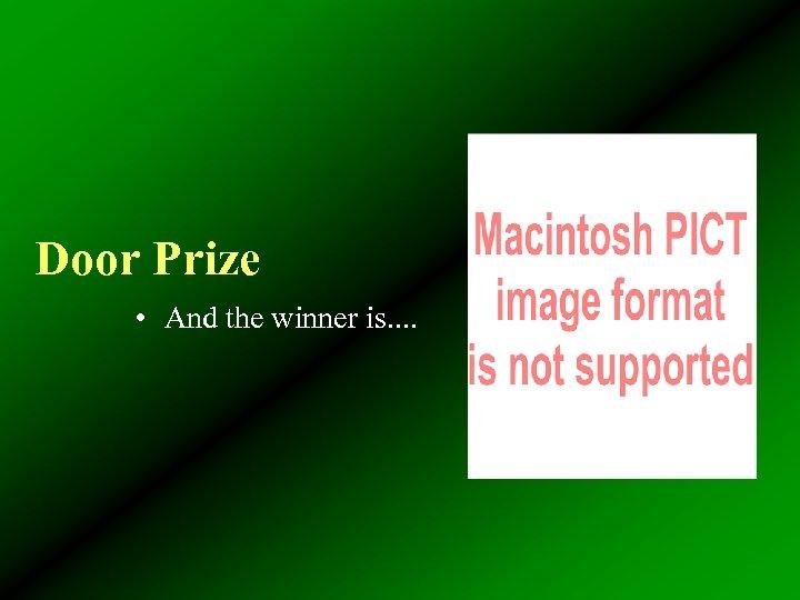 Door Prize • And the winner is. .