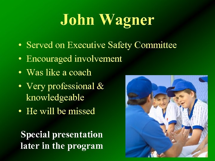 John Wagner • • Served on Executive Safety Committee Encouraged involvement Was like a