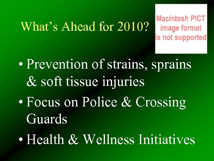What's Ahead for 2010? • Prevention of strains, sprains & soft tissue injuries •