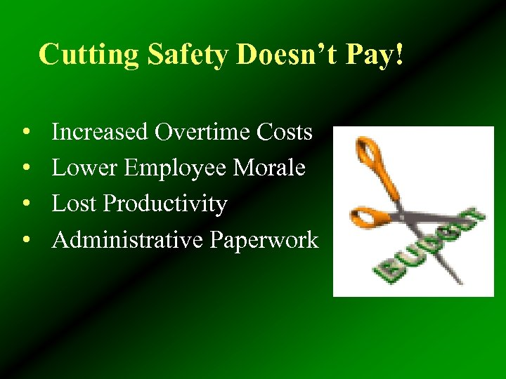 Cutting Safety Doesn't Pay! • • Increased Overtime Costs Lower Employee Morale Lost Productivity