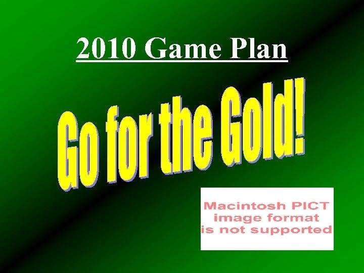 2010 Game Plan