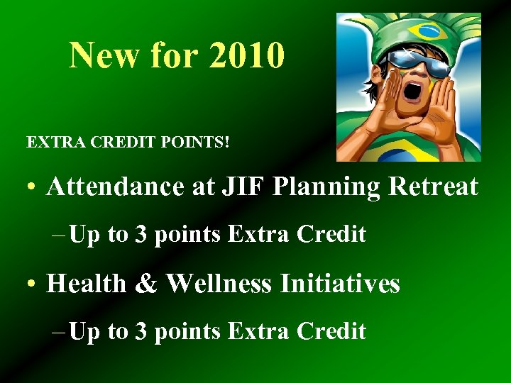 New for 2010 EXTRA CREDIT POINTS! • Attendance at JIF Planning Retreat – Up