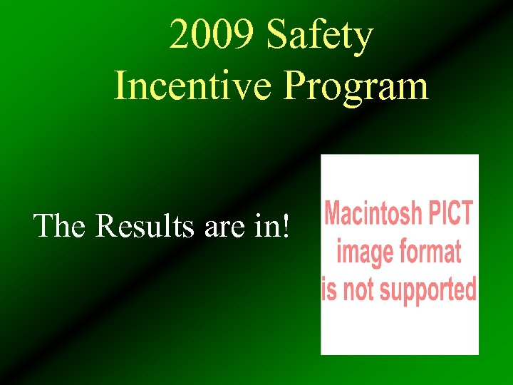 2009 Safety Incentive Program The Results are in!