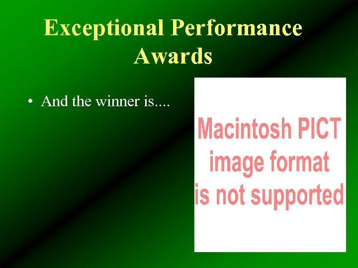 Exceptional Performance Awards • And the winner is. .