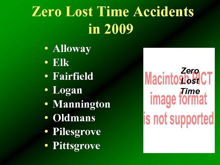 Zero Lost Time Accidents in 2009 • • Alloway Elk Fairfield Logan Mannington Oldmans
