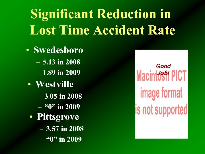 Significant Reduction in Lost Time Accident Rate • Swedesboro – 5. 13 in 2008